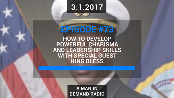 How To Develop Powerful Charisma and Leadership Skills Guest Feature on A Man In Demand Radio